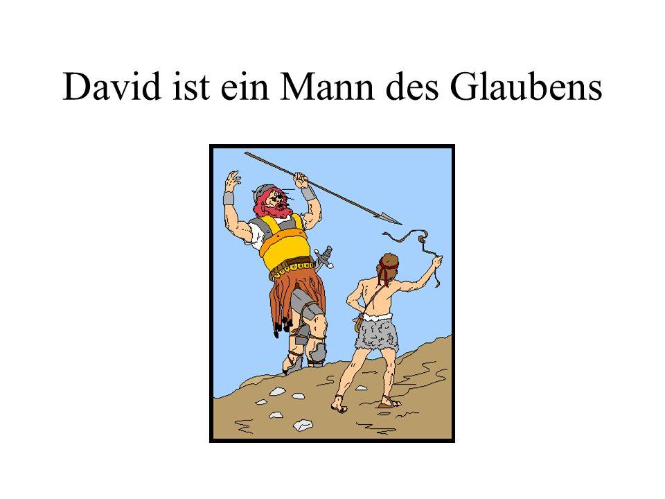 David ist ein Mann des Glaubens