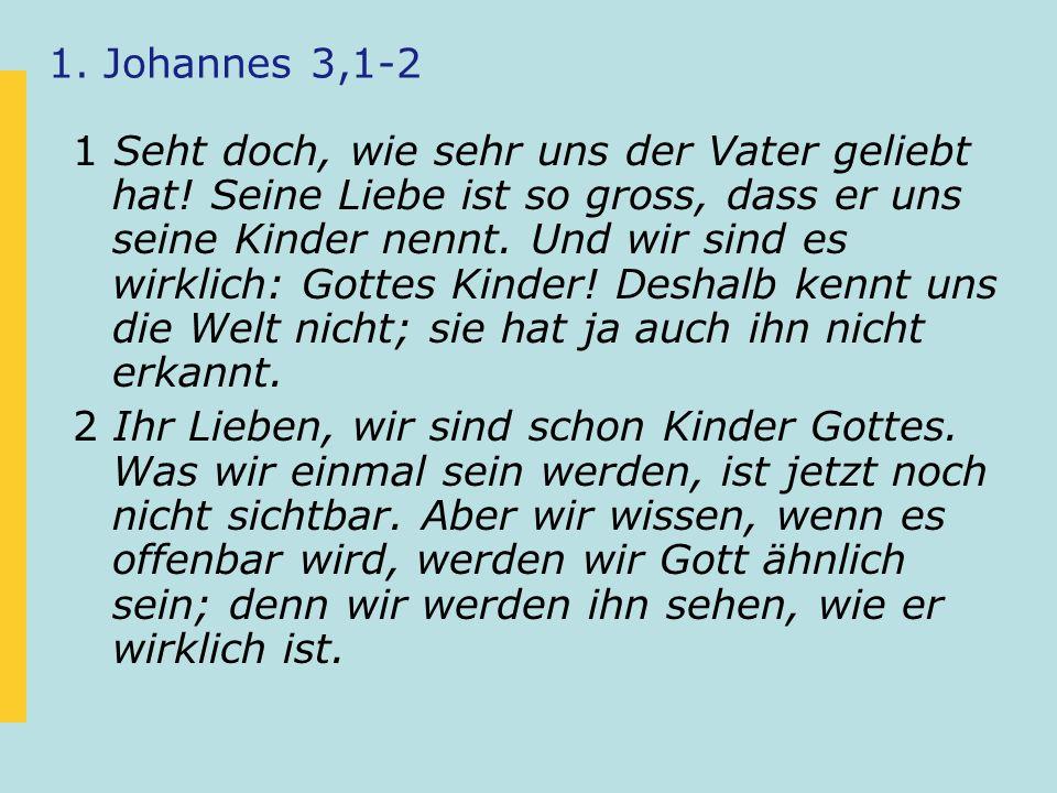 2.Gottes Kind – ein grosses Geschenk. (1. Johannes 3,1-2) Wir sind Gottes Kinder.