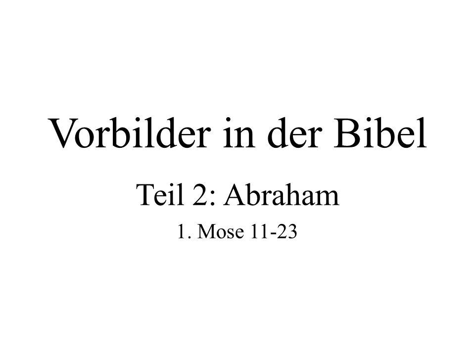 Abraham ein grosses Vorbild für uns Abraham ist der Vater aller Gläubigen Abraham war gehorsam (1.
