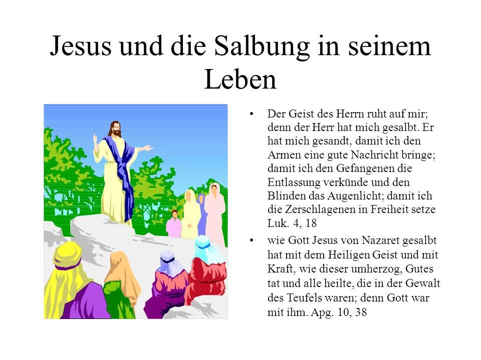 Jesus und die Salbung in seinem Leben Der Geist des Herrn ruht auf mir; denn der Herr hat mich gesalbt.