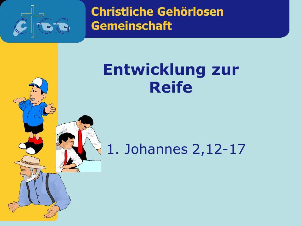 Christliche Gehörlosen Gemeinschaft Entwicklung zur Reife 1. Johannes 2,12-17