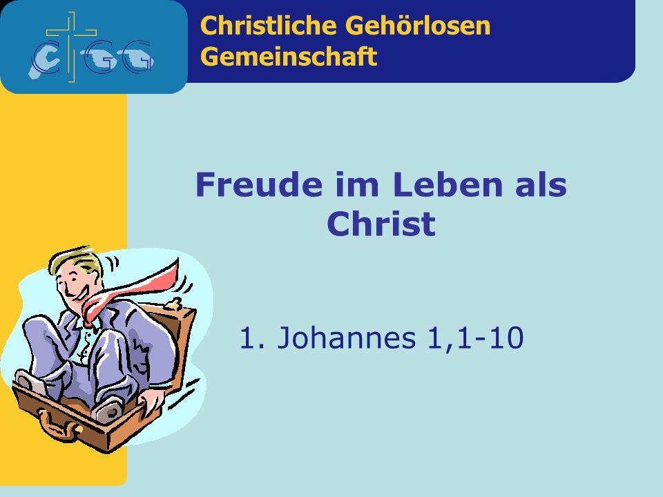 Christliche Gehörlosen Gemeinschaft 1. Johannes 1,1-10 Freude im Leben als Christ