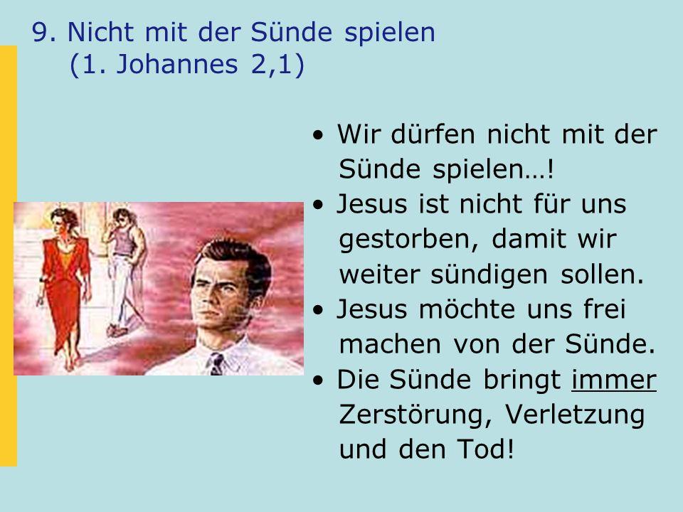 9. Nicht mit der Sünde spielen (1. Johannes 2,1) Wir dürfen nicht mit der Sünde spielen…! Jesus ist nicht für uns gestorben, damit wir weiter sündigen
