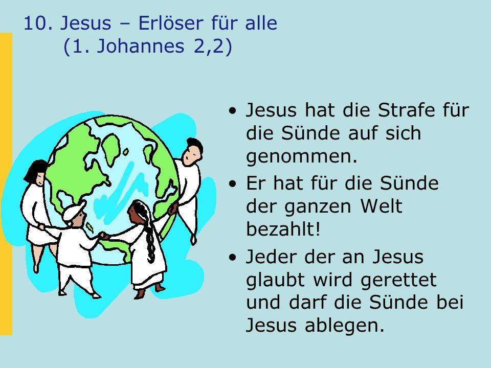 10. Jesus – Erlöser für alle (1. Johannes 2,2) Jesus hat die Strafe für die Sünde auf sich genommen. Er hat für die Sünde der ganzen Welt bezahlt! Jed