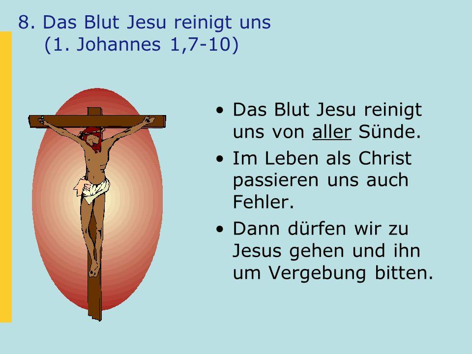 8. Das Blut Jesu reinigt uns (1. Johannes 1,7-10) Das Blut Jesu reinigt uns von aller Sünde. Im Leben als Christ passieren uns auch Fehler. Dann dürfe