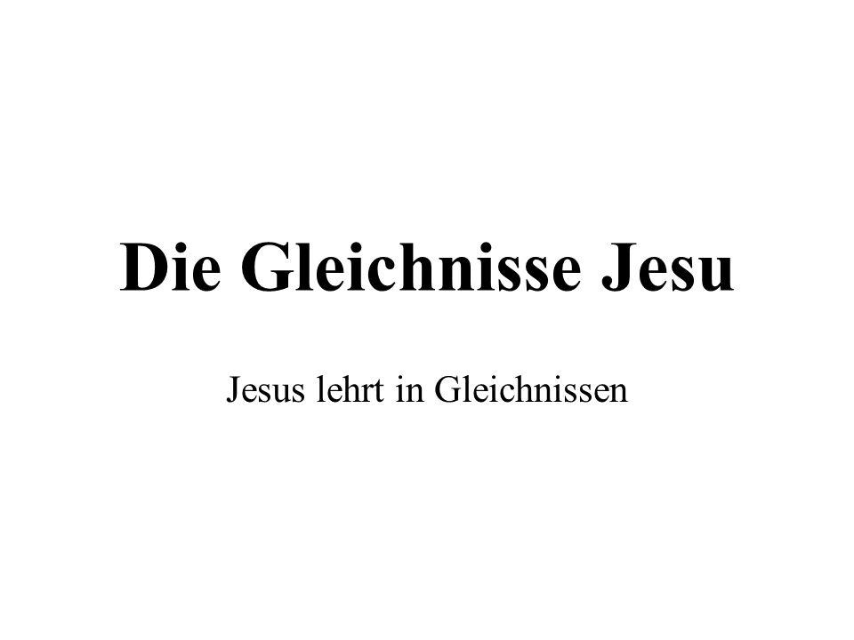 Die Gleichnisse Jesu Jesus lehrt in Gleichnissen