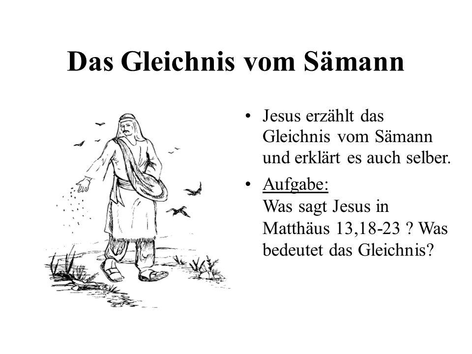 Das Gleichnis vom Sämann Jesus erzählt das Gleichnis vom Sämann und erklärt es auch selber. Aufgabe: Was sagt Jesus in Matthäus 13,18-23 ? Was bedeute