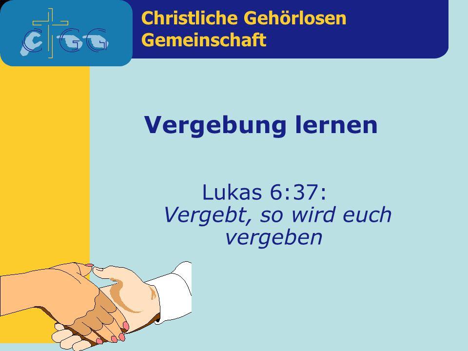 Christliche Gehörlosen Gemeinschaft Vergebung lernen Lukas 6:37: Vergebt, so wird euch vergeben