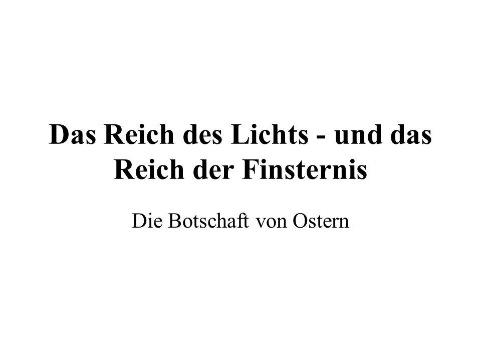 Das Reich des Lichts - und das Reich der Finsternis Die Botschaft von Ostern