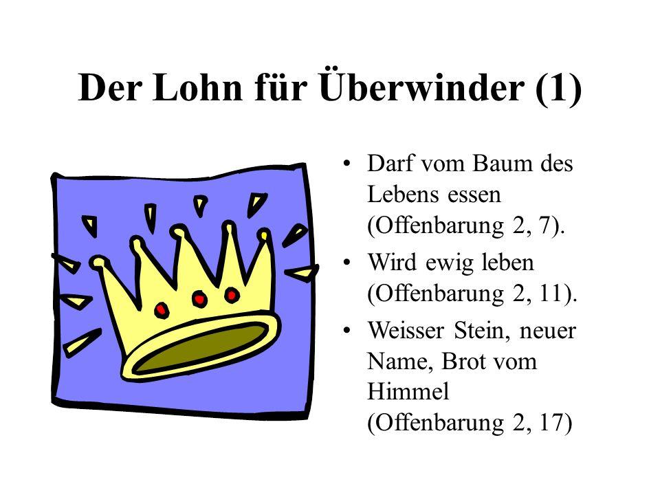 Der Lohn für Überwinder (1) Darf vom Baum des Lebens essen (Offenbarung 2, 7). Wird ewig leben (Offenbarung 2, 11). Weisser Stein, neuer Name, Brot vo