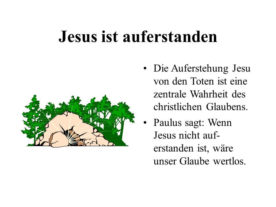 Jesus ist auferstanden Die Auferstehung Jesu von den Toten ist eine zentrale Wahrheit des christlichen Glaubens. Paulus sagt: Wenn Jesus nicht auf- er