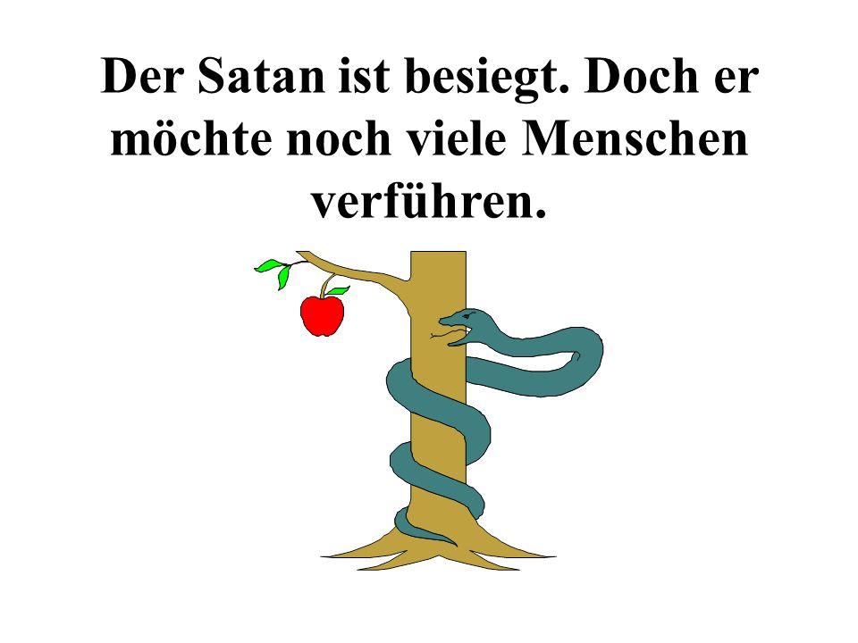 Der Satan ist besiegt. Doch er möchte noch viele Menschen verführen.