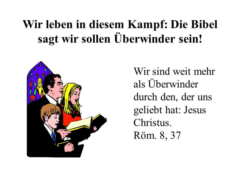 Wir leben in diesem Kampf: Die Bibel sagt wir sollen Überwinder sein! Wir sind weit mehr als Überwinder durch den, der uns geliebt hat: Jesus Christus