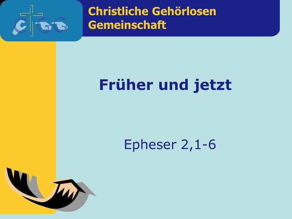 Christliche Gehörlosen Gemeinschaft Früher und jetzt Epheser 2,1-6