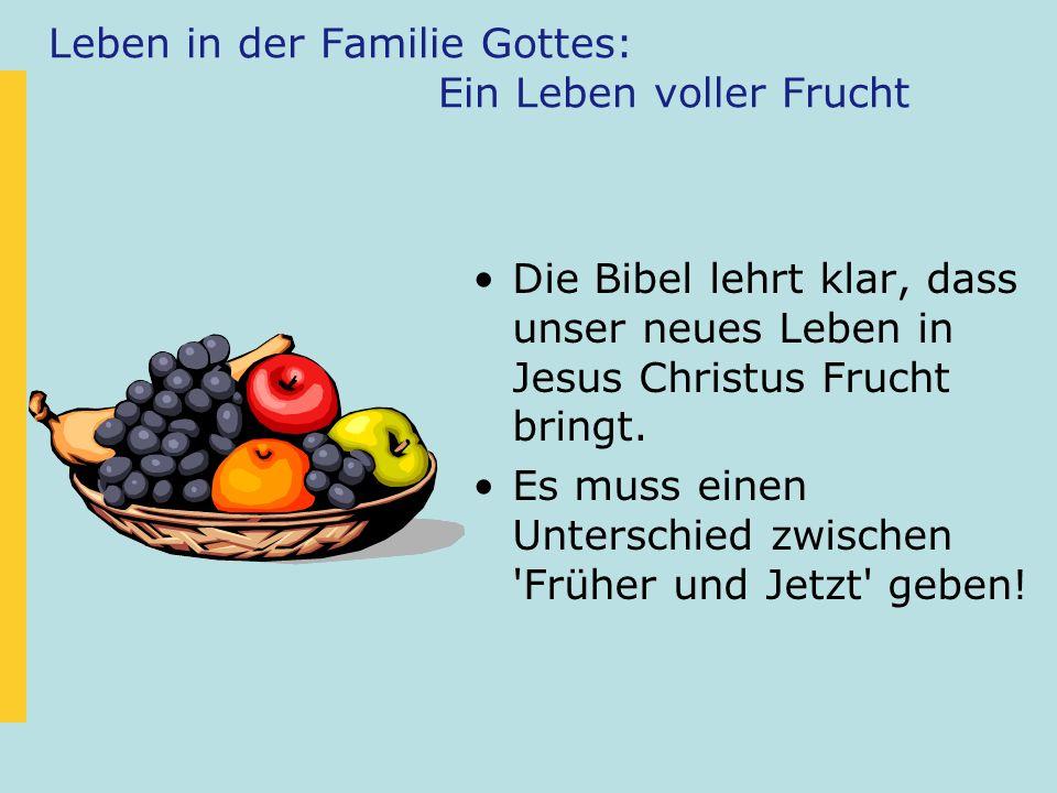 Leben in der Familie Gottes: Ein Leben voller Frucht Die Bibel lehrt klar, dass unser neues Leben in Jesus Christus Frucht bringt.