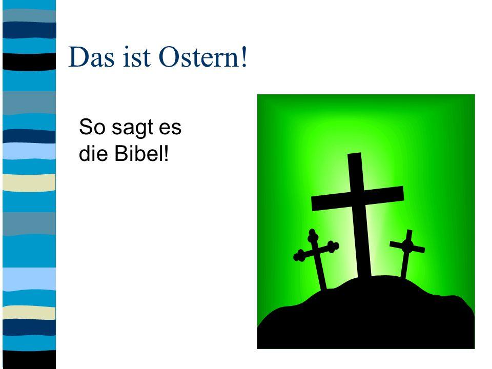 Das ist Ostern! So sagt es die Bibel!
