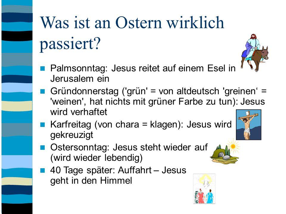 Was ist an Ostern wirklich passiert? Palmsonntag: Jesus reitet auf einem Esel in Jerusalem ein Gründonnerstag ('grün' = von altdeutsch 'greinen = 'wei