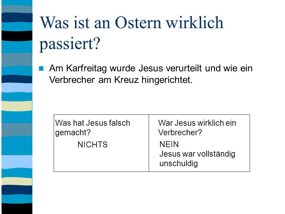 Was ist an Ostern wirklich passiert? Am Karfreitag wurde Jesus verurteilt und wie ein Verbrecher am Kreuz hingerichtet. Was hat Jesus falsch War Jesus