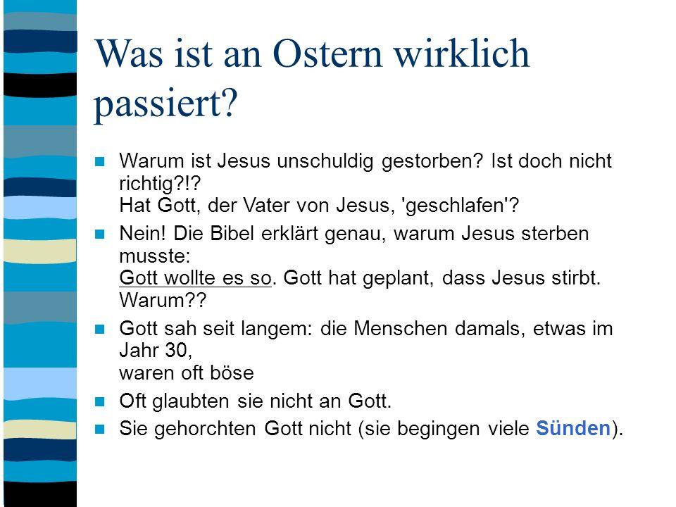 Was ist an Ostern wirklich passiert? Warum ist Jesus unschuldig gestorben? Ist doch nicht richtig?!? Hat Gott, der Vater von Jesus, 'geschlafen'? Nein