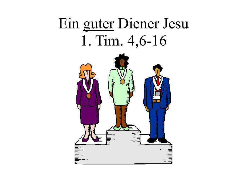 Ein guter Diener Jesu 1. Tim. 4,6-16