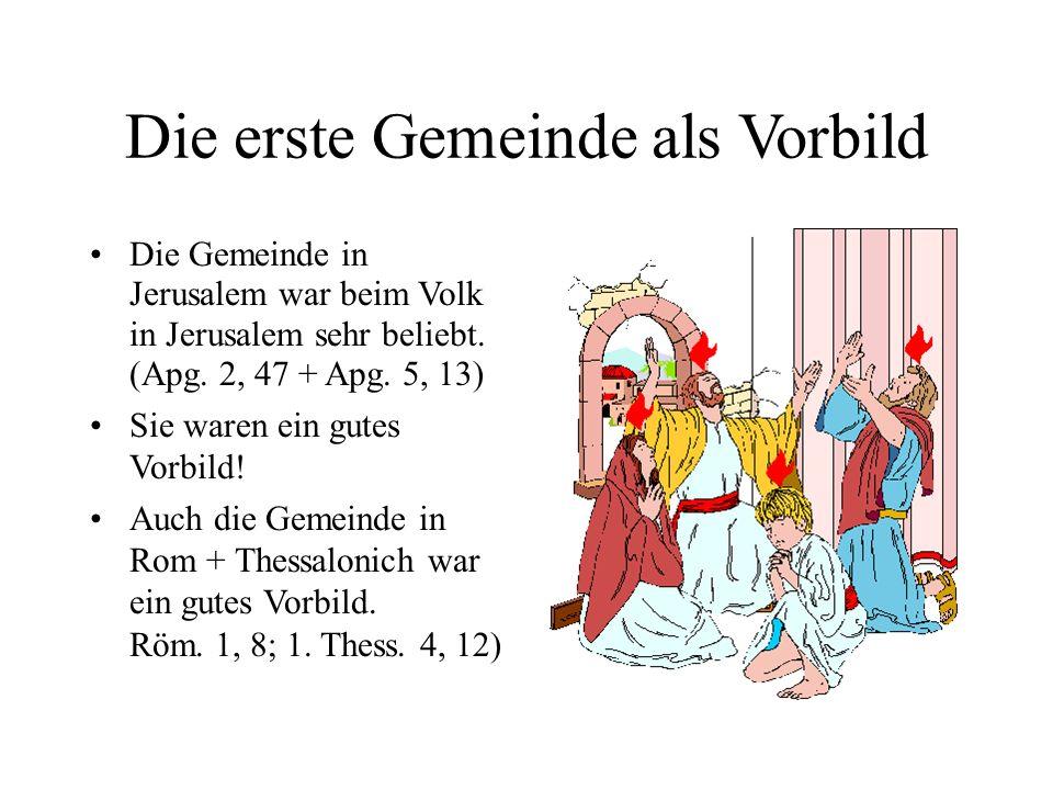 Die erste Gemeinde als Vorbild Die Gemeinde in Jerusalem war beim Volk in Jerusalem sehr beliebt. (Apg. 2, 47 + Apg. 5, 13) Sie waren ein gutes Vorbil