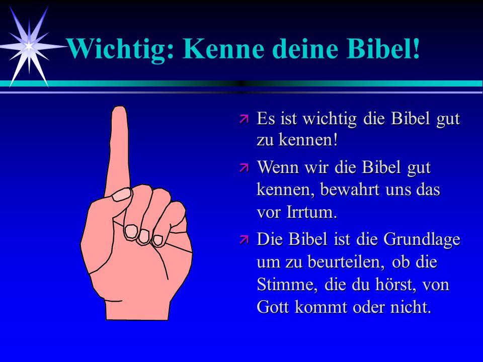 Wichtig: Kenne deine Bibel! Es ist wichtig die Bibel gut zu kennen! Es ist wichtig die Bibel gut zu kennen! Wenn wir die Bibel gut kennen, bewahrt uns