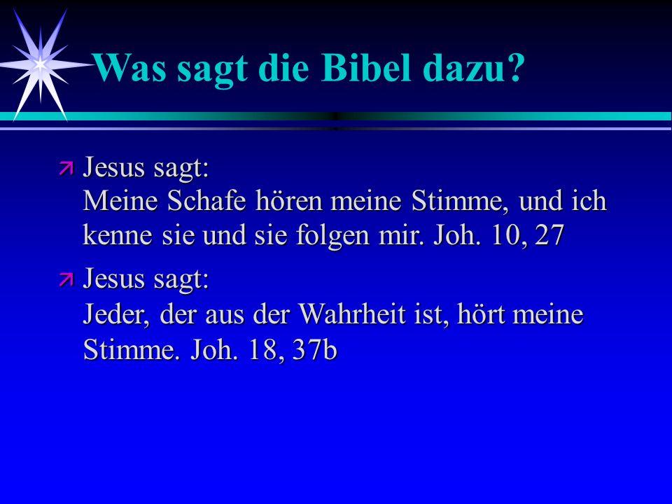 Was sagt die Bibel dazu? Jesus sagt: Meine Schafe hören meine Stimme, und ich kenne sie und sie folgen mir. Joh. 10, 27 Jesus sagt: Meine Schafe hören