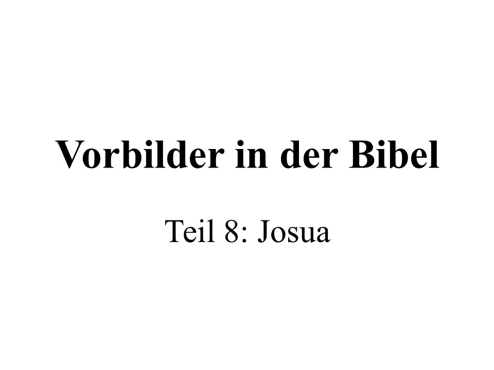Vorbilder in der Bibel Teil 8: Josua