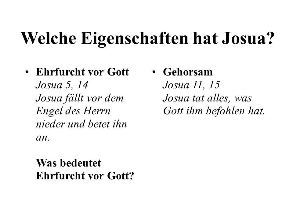Welche Eigenschaften hat Josua? Ehrfurcht vor Gott Josua 5, 14 Josua fällt vor dem Engel des Herrn nieder und betet ihn an. Was bedeutet Ehrfurcht vor