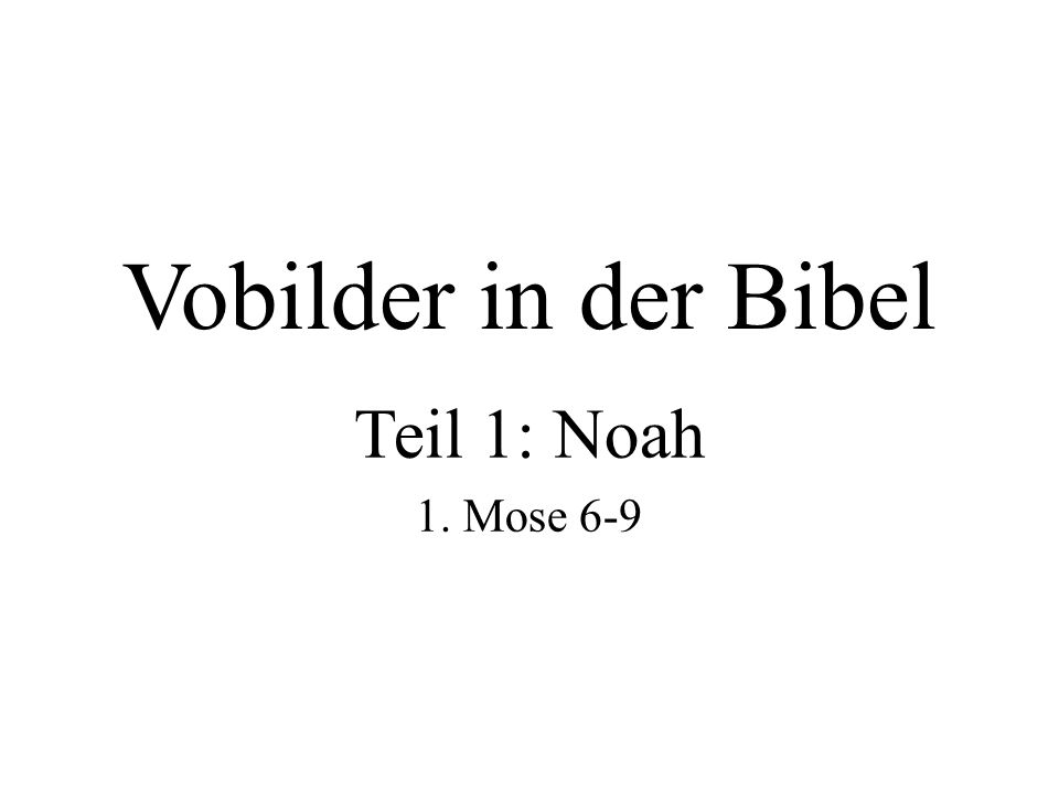 Vobilder in der Bibel Teil 1: Noah 1. Mose 6-9