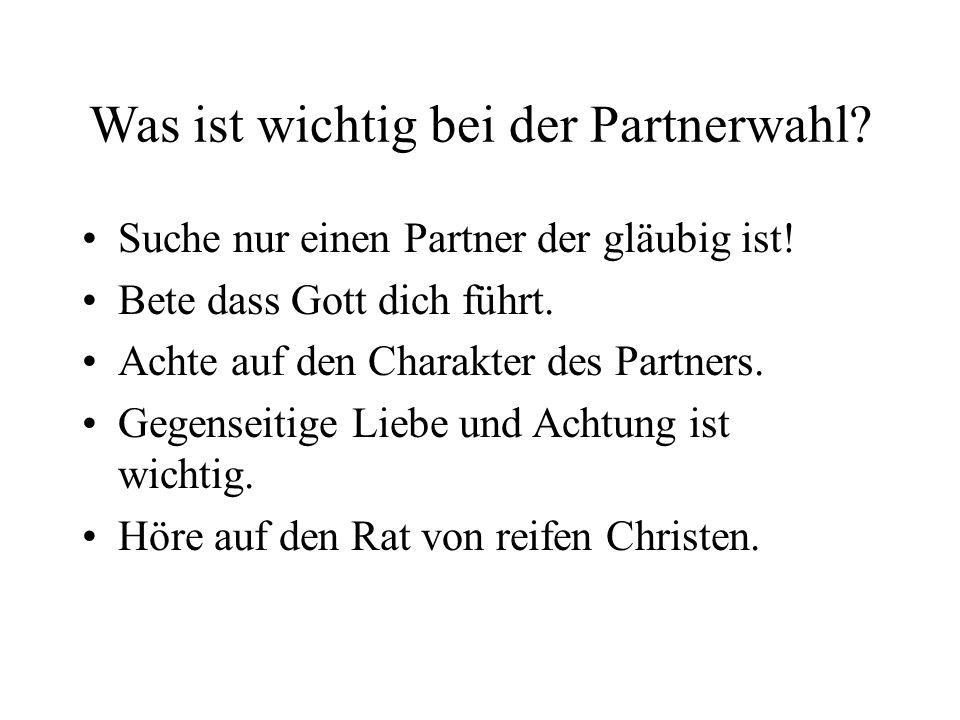 Was ist wichtig bei der Partnerwahl.Suche nur einen Partner der gläubig ist.