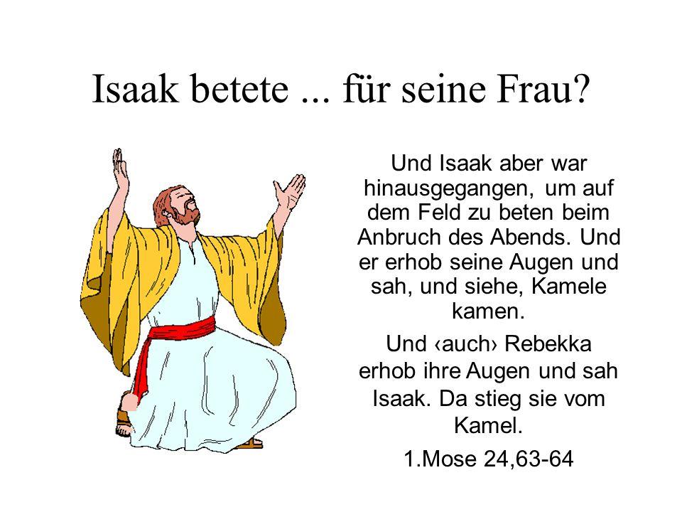 Isaak betete...für seine Frau.