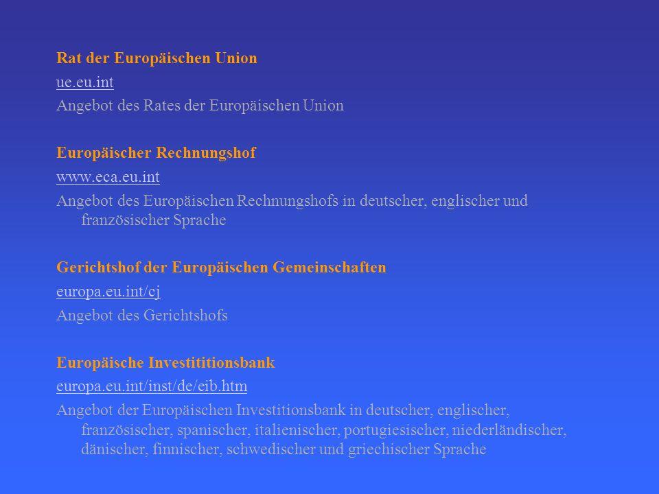 Institutionen in Europa Europäisches Parlament EUROPARL www.europarl.eu.int/sg/tree/de Angebot des EP's in deutscher, englischer, französischer, spani