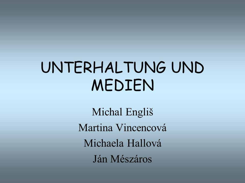 UNTERHALTUNG UND MEDIEN Michal Engliš Martina Vincencová Michaela Hallová Ján Mészáros