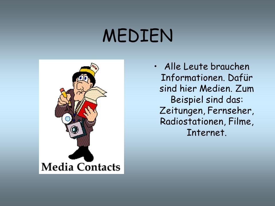 MEDIEN Alle Leute brauchen Informationen.Dafür sind hier Medien.