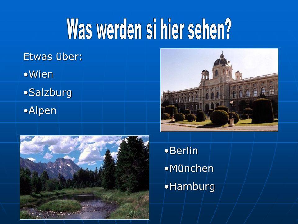 Etwas über: WienWien SalzburgSalzburg AlpenAlpen BerlinBerlin MünchenMünchen HamburgHamburg