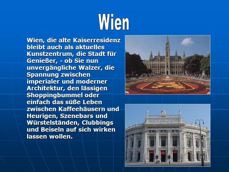 Wien, die alte Kaiserresidenz bleibt auch als aktuelles Kunstzentrum, die Stadt für Genießer, - ob Sie nun unvergängliche Walzer, die Spannung zwische