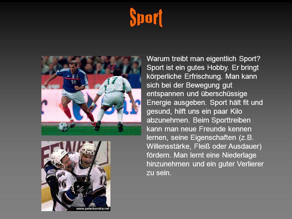 Warum treibt man eigentlich Sport? Sport ist ein gutes Hobby. Er bringt körperliche Erfrischung. Man kann sich bei der Bewegung gut entspannen und übe