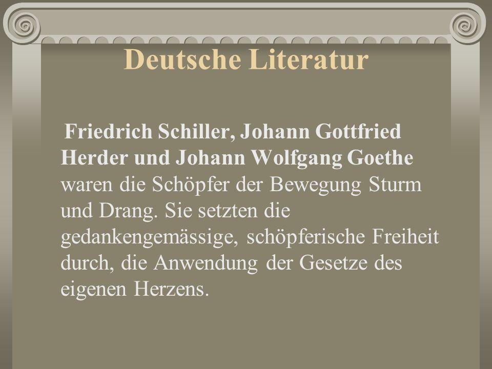 Deutsche Literatur Friedrich Schiller, Johann Gottfried Herder und Johann Wolfgang Goethe waren die Schöpfer der Bewegung Sturm und Drang. Sie setzten