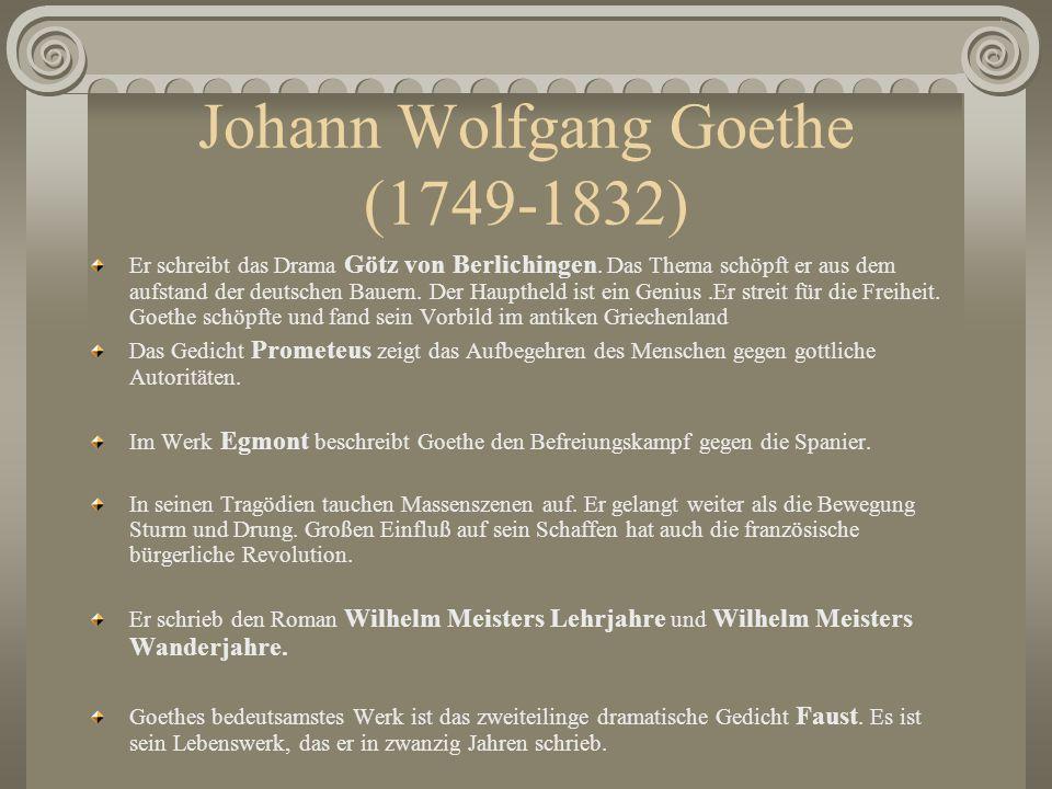 Johann Wolfgang Goethe (1749-1832) Er schreibt das Drama Götz von Berlichingen. Das Thema schöpft er aus dem aufstand der deutschen Bauern. Der Haupth