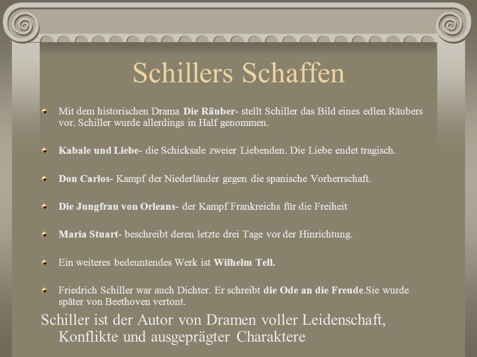 Schillers Schaffen Mit dem historischen Drama Die Räuber- stellt Schiller das Bild eines edlen Räubers vor. Schiller wurde allerdings in Half genommen