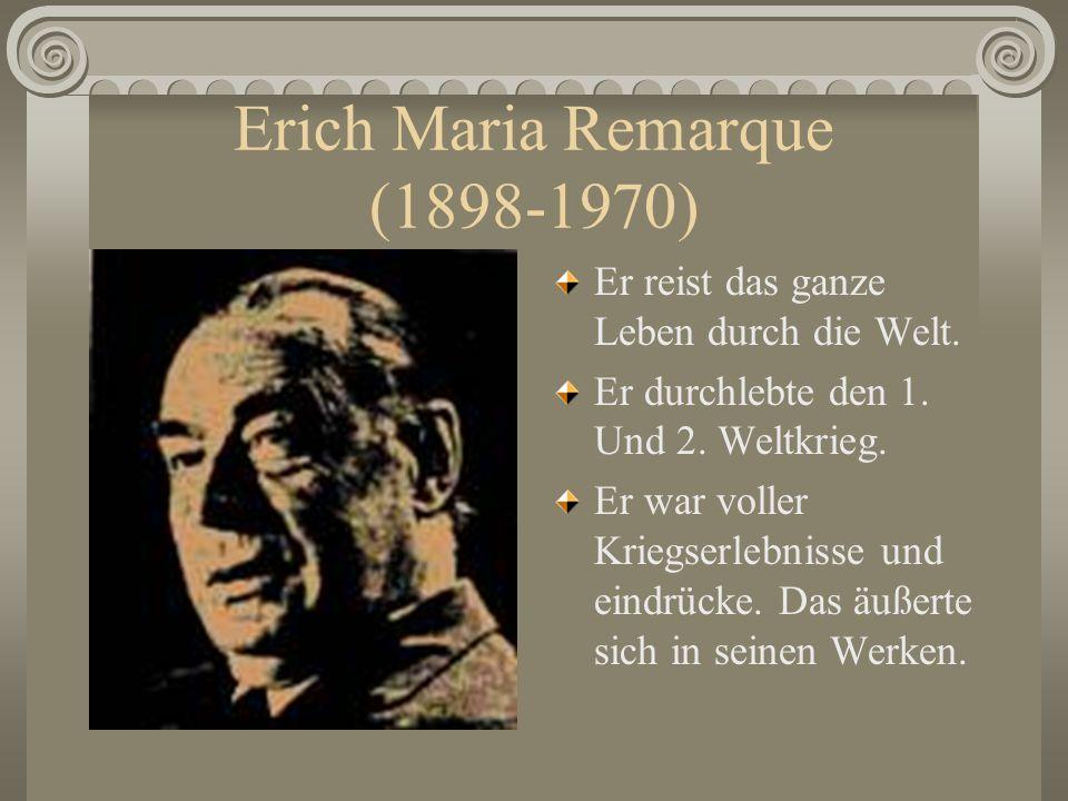 Erich Maria Remarque (1898-1970) Er reist das ganze Leben durch die Welt. Er durchlebte den 1. Und 2. Weltkrieg. Er war voller Kriegserlebnisse und ei