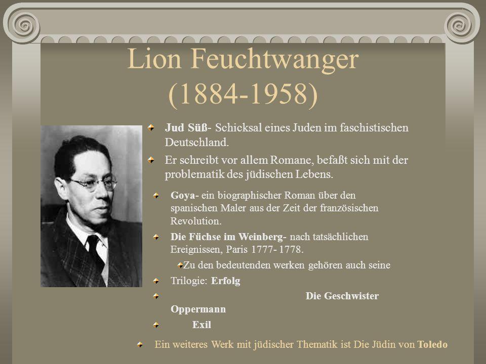 Lion Feuchtwanger (1884-1958) Jud Süß- Schicksal eines Juden im faschistischen Deutschland. Er schreibt vor allem Romane, befaßt sich mit der problema