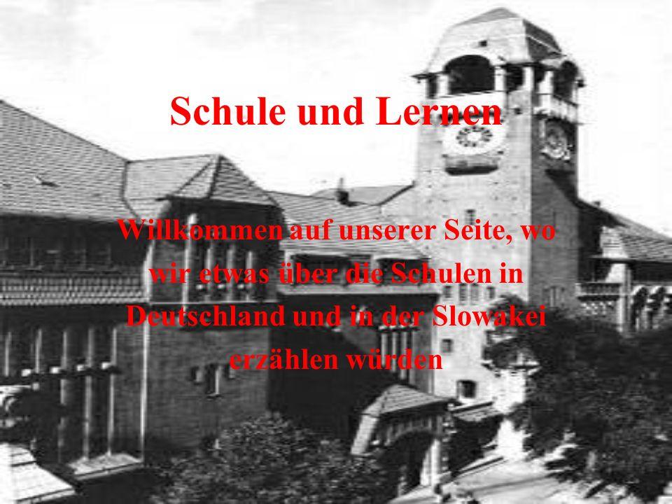 Schule und Lernen Willkommen auf unserer Seite, wo wir etwas über die Schulen in Deutschland und in der Slowakei erzählen würden