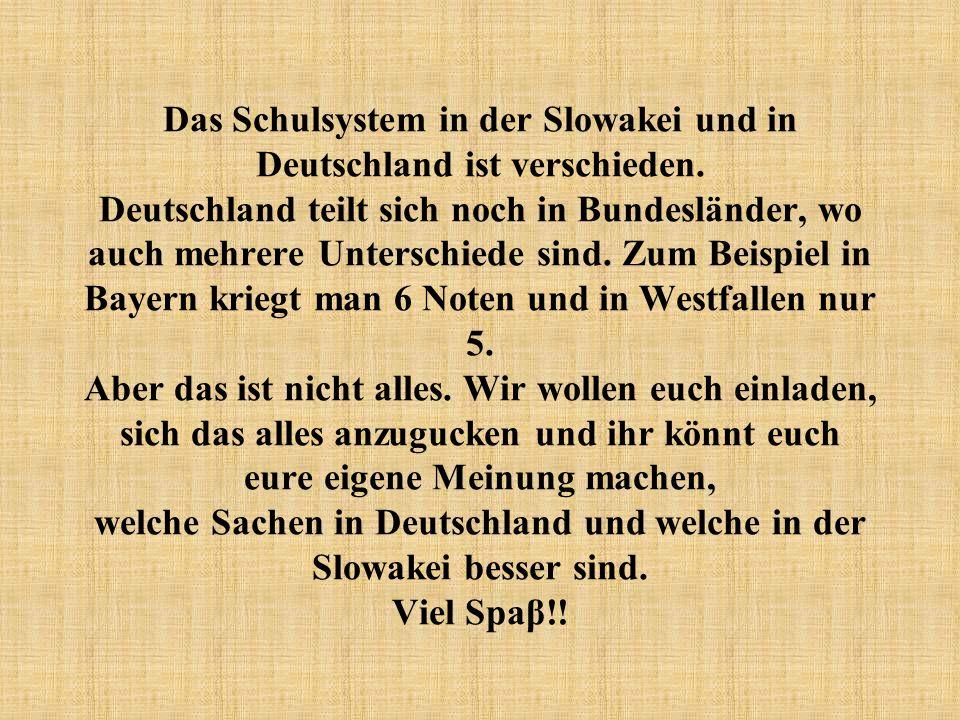 Das Schulsystem in der Slowakei und in Deutschland ist verschieden.