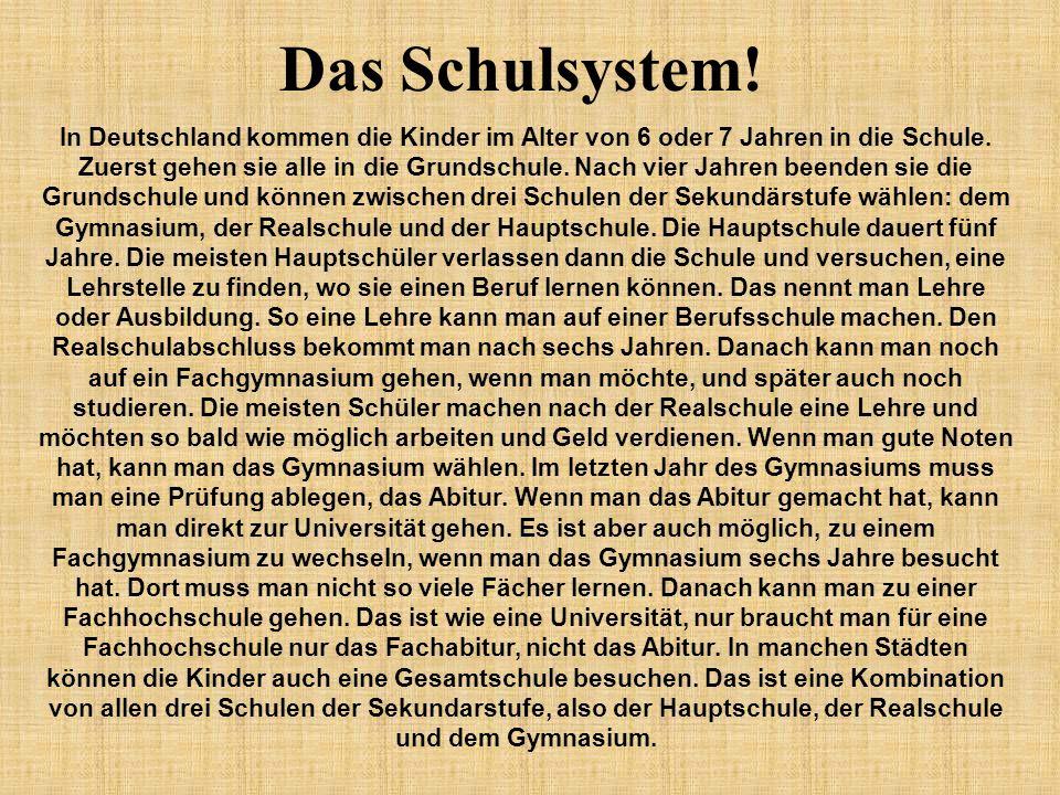 Das Schulsystem.In Deutschland kommen die Kinder im Alter von 6 oder 7 Jahren in die Schule.