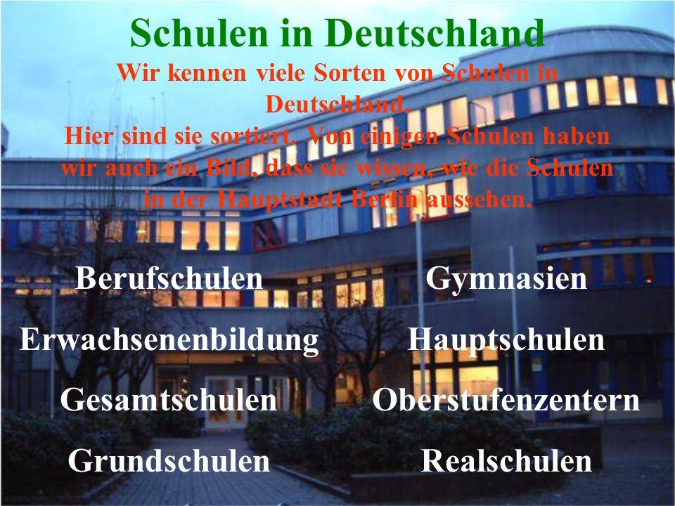 Schulen in Deutschland Wir kennen viele Sorten von Schulen in Deutschland.