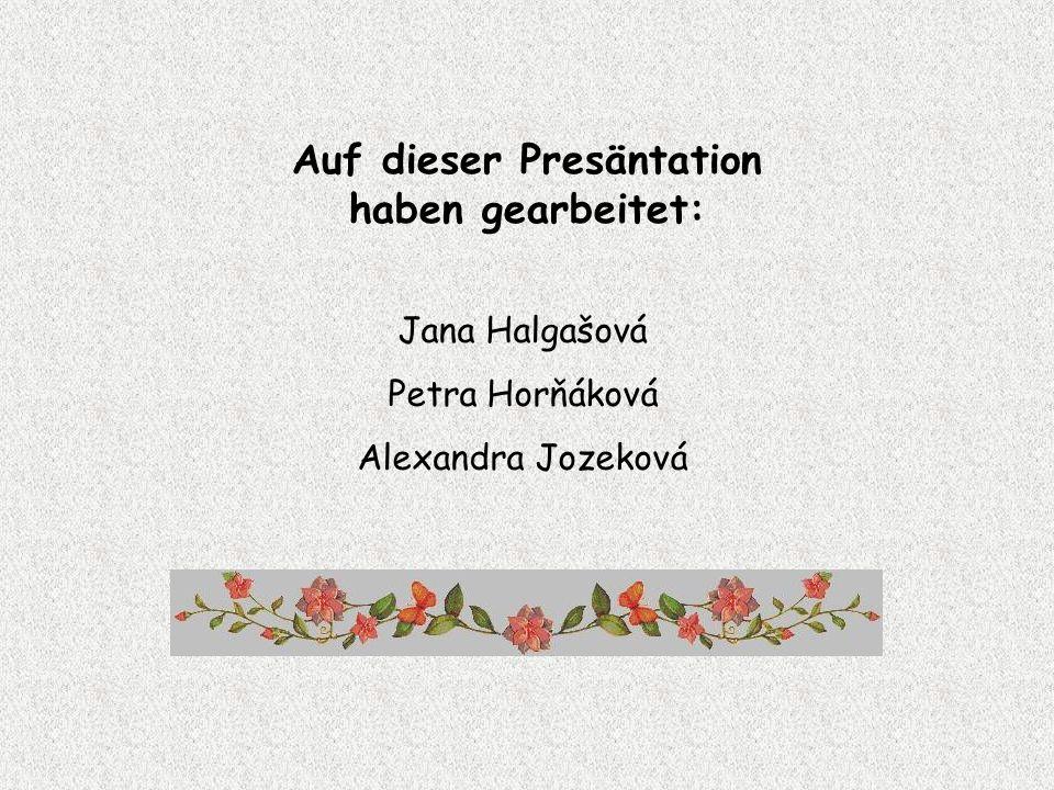 Auf dieser Presäntation haben gearbeitet: Jana Halgašová Petra Horňáková Alexandra Jozeková