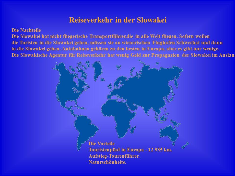 Reiseverkehr in der Slowakei Die Nachteile Die Slowakei hat nicht fliegerische Transportführer,die in alle Welt fliegen. Sofern wollen die Turisten in