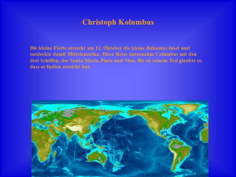 Christoph Kolumbus Die kleine Flotte erreicht am 12. Oktober die kleine Bahamas-Insel und entdeckte damit Mittelamerika. Diese Reise unternahm Columbu